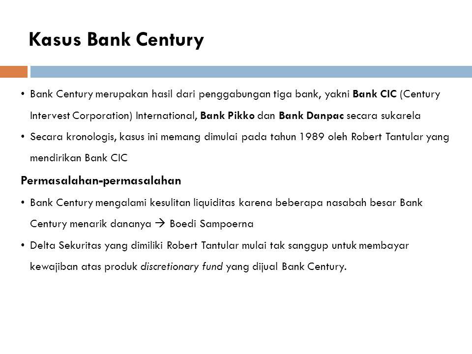 Kasus Bank Century Bank Century merupakan hasil dari penggabungan tiga bank, yakni Bank CIC (Century Intervest Corporation) International, Bank Pikko