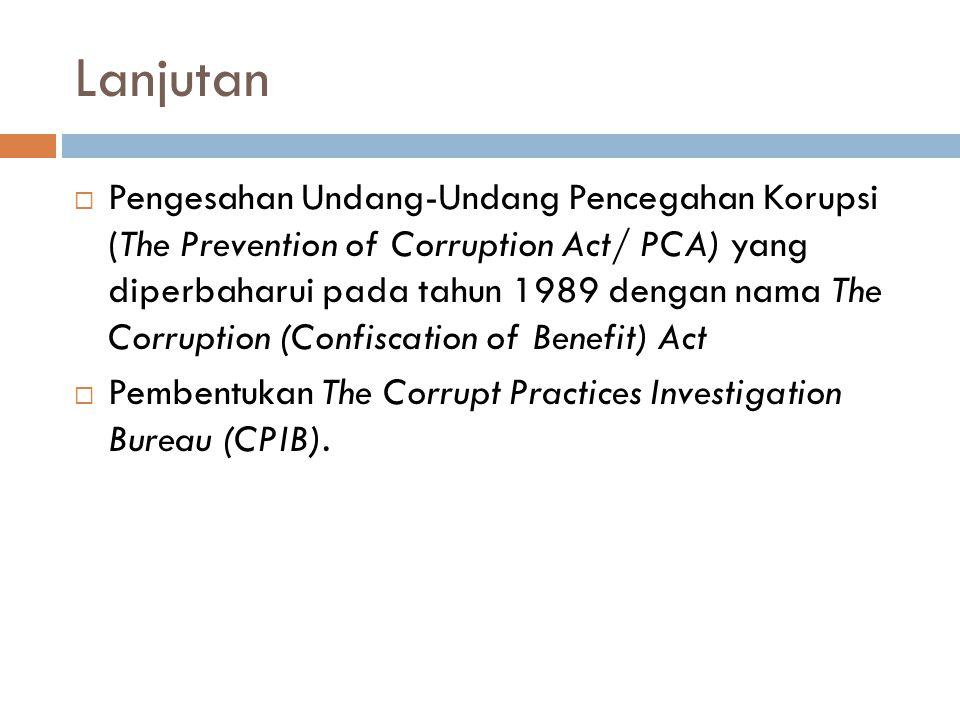 Lanjutan  Pengesahan Undang-Undang Pencegahan Korupsi (The Prevention of Corruption Act/ PCA) yang diperbaharui pada tahun 1989 dengan nama The Corru