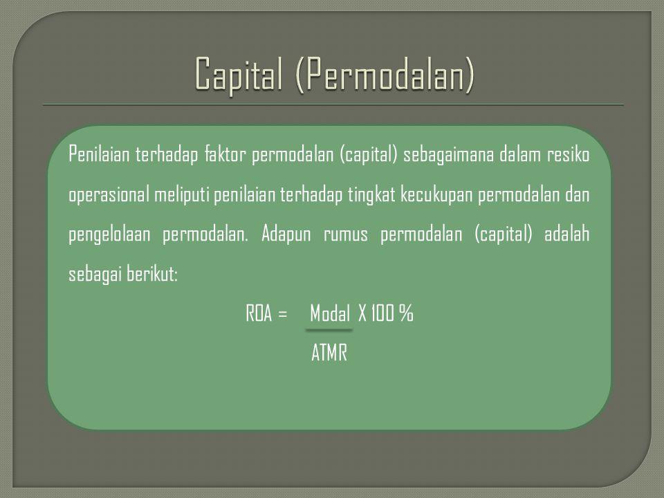 Penilaian terhadap faktor permodalan (capital) sebagaimana dalam resiko operasional meliputi penilaian terhadap tingkat kecukupan permodalan dan pengelolaan permodalan.