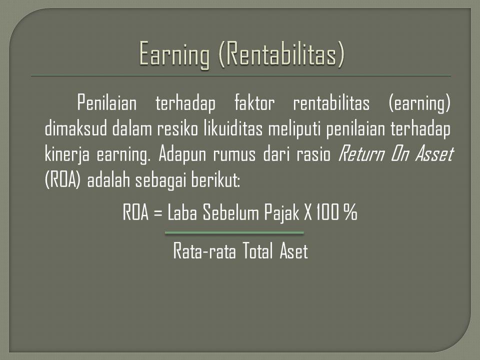 Penilaian terhadap faktor rentabilitas (earning) dimaksud dalam resiko likuiditas meliputi penilaian terhadap kinerja earning. Adapun rumus dari rasio