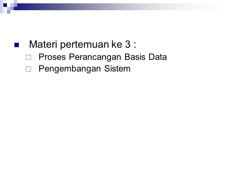 Materi pertemuan ke 3 :  Proses Perancangan Basis Data  Pengembangan Sistem