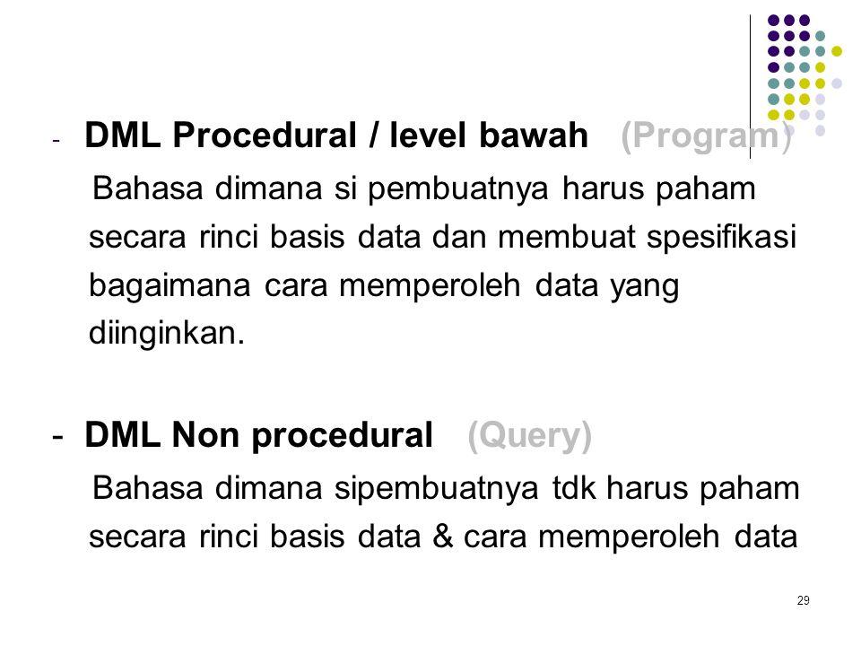 - DML Procedural / level bawah (Program) Bahasa dimana si pembuatnya harus paham secara rinci basis data dan membuat spesifikasi bagaimana cara memper
