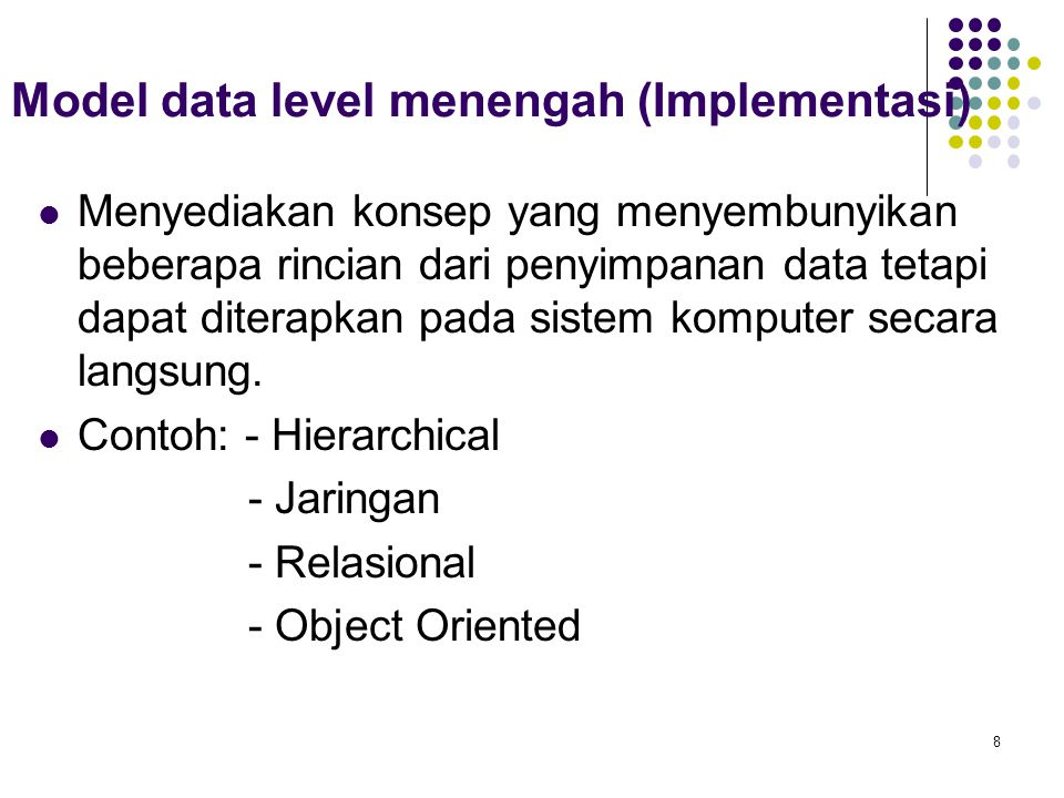 Model data level menengah (Implementasi) Menyediakan konsep yang menyembunyikan beberapa rincian dari penyimpanan data tetapi dapat diterapkan pada si