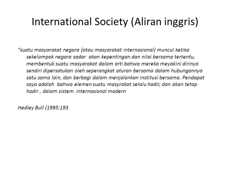 "International Society (Aliran inggris) ""suatu masyarakat negara (atau masyarakat internasional) muncul ketika sekelompok negara sadar akan kepentingan"