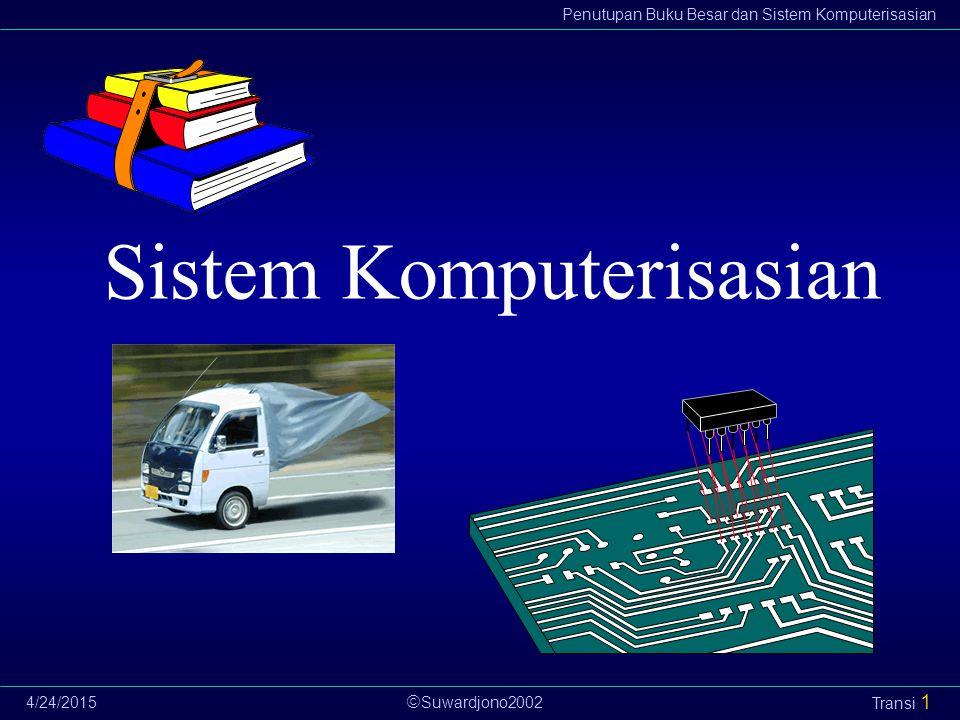  Suwardjono2002 Penutupan Buku Besar dan Sistem Komputerisasian 4/24/2015 Transi 1 Sistem Komputerisasian