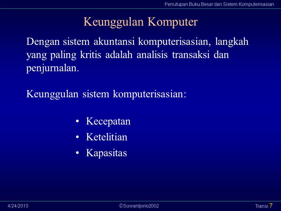  Suwardjono2002 Penutupan Buku Besar dan Sistem Komputerisasian 4/24/2015 Transi 7 Keunggulan Komputer Kecepatan Ketelitian Kapasitas Dengan sistem a