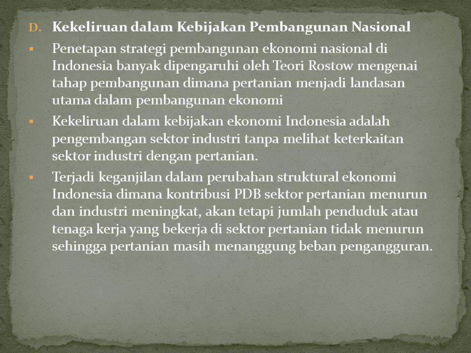 D. Kekeliruan dalam Kebijakan Pembangunan Nasional  Penetapan strategi pembangunan ekonomi nasional di Indonesia banyak dipengaruhi oleh Teori Rostow