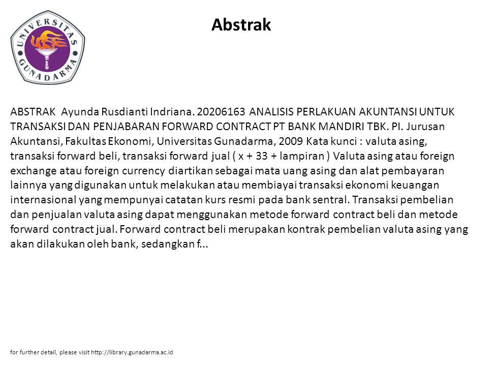 Abstrak ABSTRAK Ayunda Rusdianti Indriana. 20206163 ANALISIS PERLAKUAN AKUNTANSI UNTUK TRANSAKSI DAN PENJABARAN FORWARD CONTRACT PT BANK MANDIRI TBK.