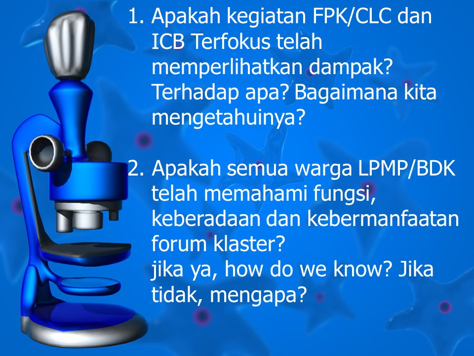 1.Apakah kegiatan FPK/CLC dan ICB Terfokus telah memperlihatkan dampak.