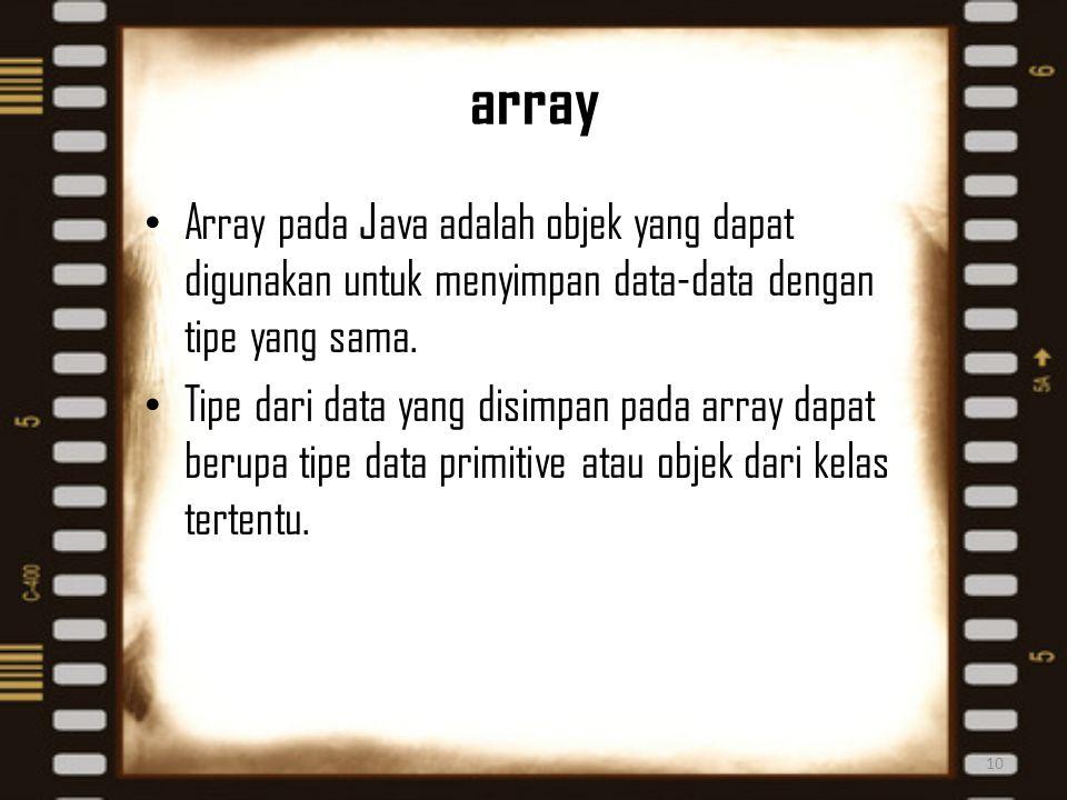 array Array pada Java adalah objek yang dapat digunakan untuk menyimpan data-data dengan tipe yang sama. Tipe dari data yang disimpan pada array dapat