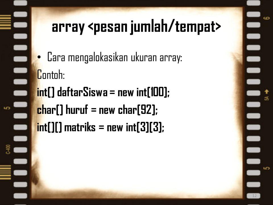array Cara mengalokasikan ukuran array: Contoh: int[] daftarSiswa = new int[100]; char[] huruf = new char[92]; int[][] matriks = new int[3][3]; 12