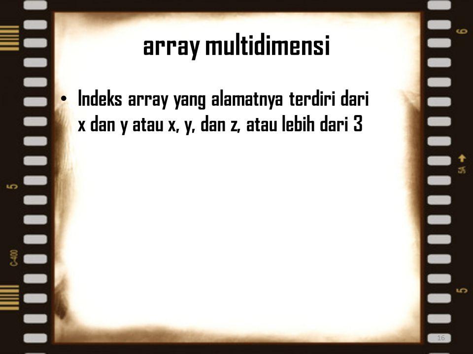 array multidimensi 16 Indeks array yang alamatnya terdiri dari x dan y atau x, y, dan z, atau lebih dari 3
