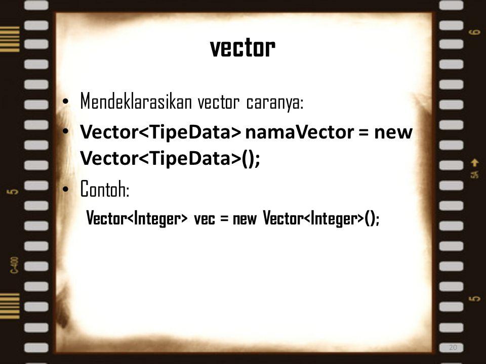 vector 20 Mendeklarasikan vector caranya: Vector namaVector = new Vector (); Contoh: Vector vec = new Vector ();