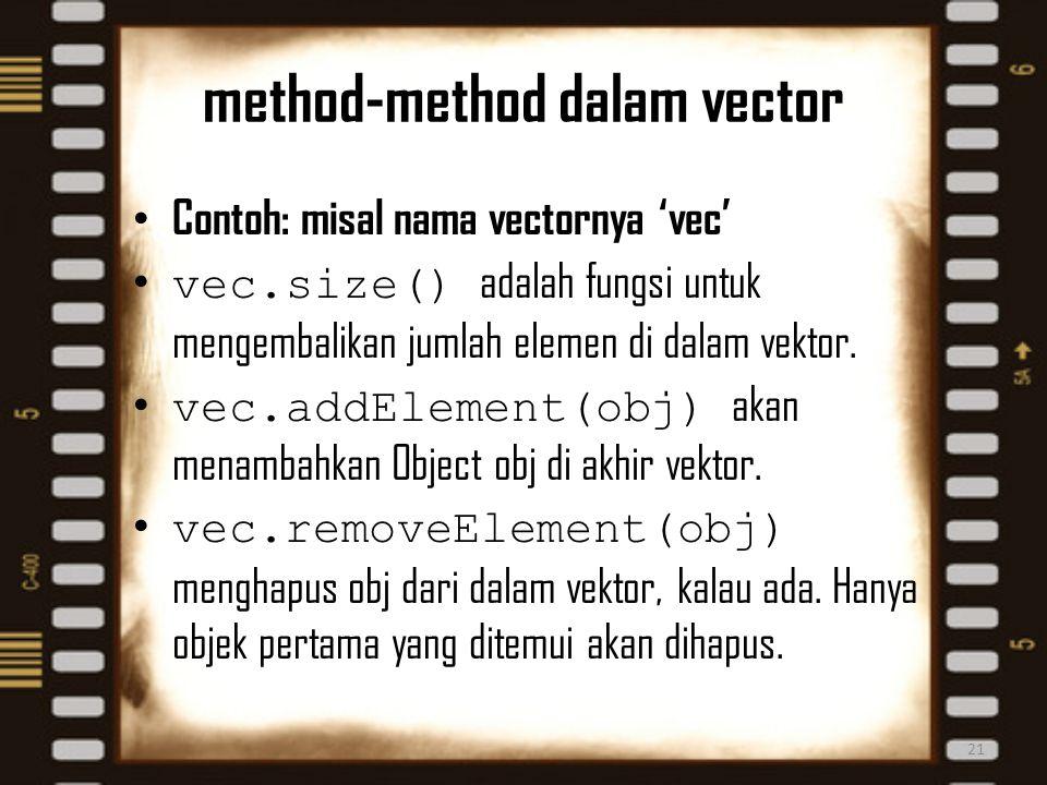 method-method dalam vector 21 Contoh: misal nama vectornya 'vec' vec.size() adalah fungsi untuk mengembalikan jumlah elemen di dalam vektor. vec.addEl