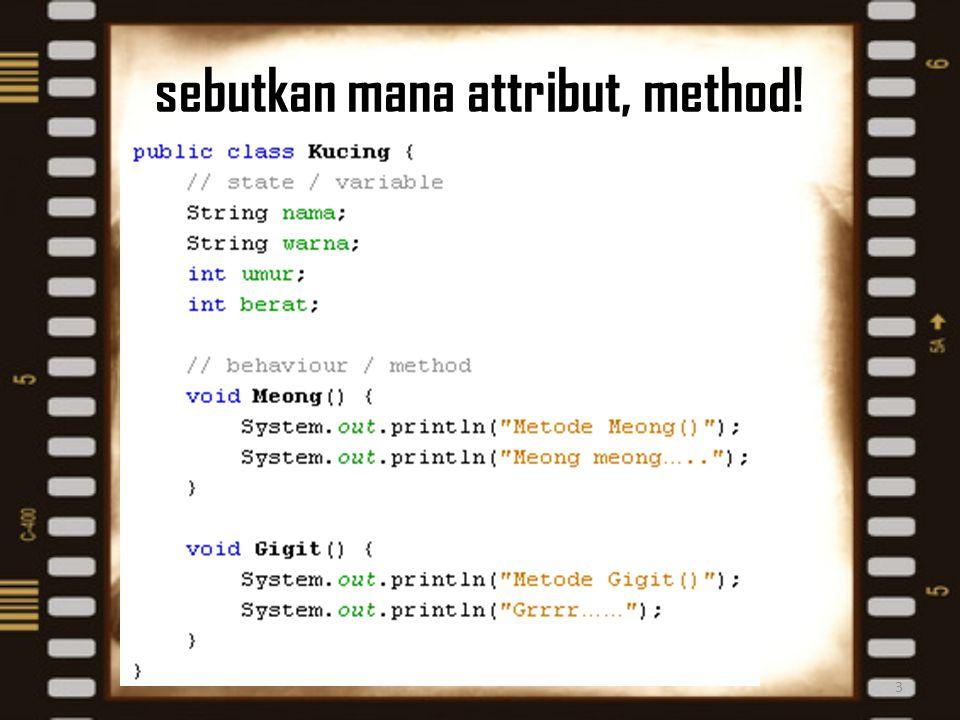 sebutkan mana attribut, method! 3
