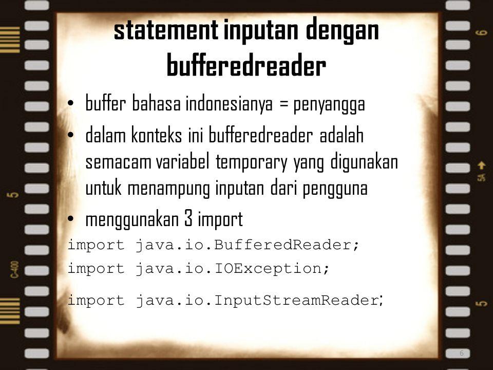 statement inputan dengan bufferedreader buffer bahasa indonesianya = penyangga dalam konteks ini bufferedreader adalah semacam variabel temporary yang