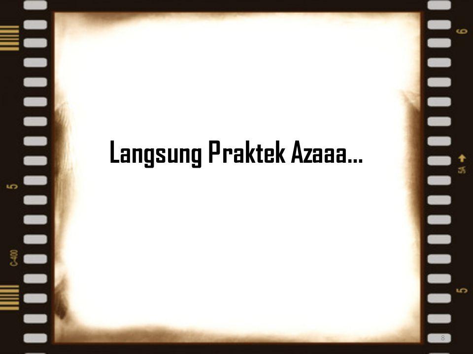 Langsung Praktek Azaaa… 8