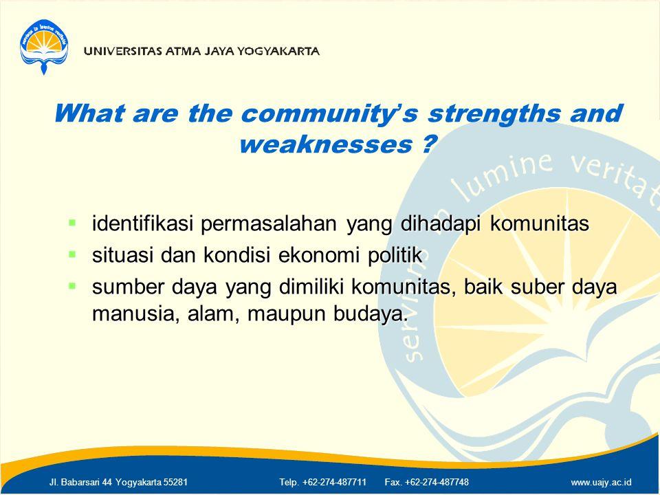 Jl. Babarsari 44 Yogyakarta 55281Telp. +62-274-487711 Fax. +62-274-487748www.uajy.ac.id What are the community's strengths and weaknesses ?  identifi