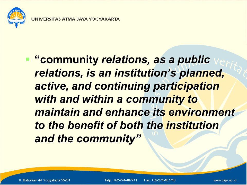 "Jl. Babarsari 44 Yogyakarta 55281Telp. +62-274-487711 Fax. +62-274-487748www.uajy.ac.id  ""community relations, as a public relations, is an instituti"
