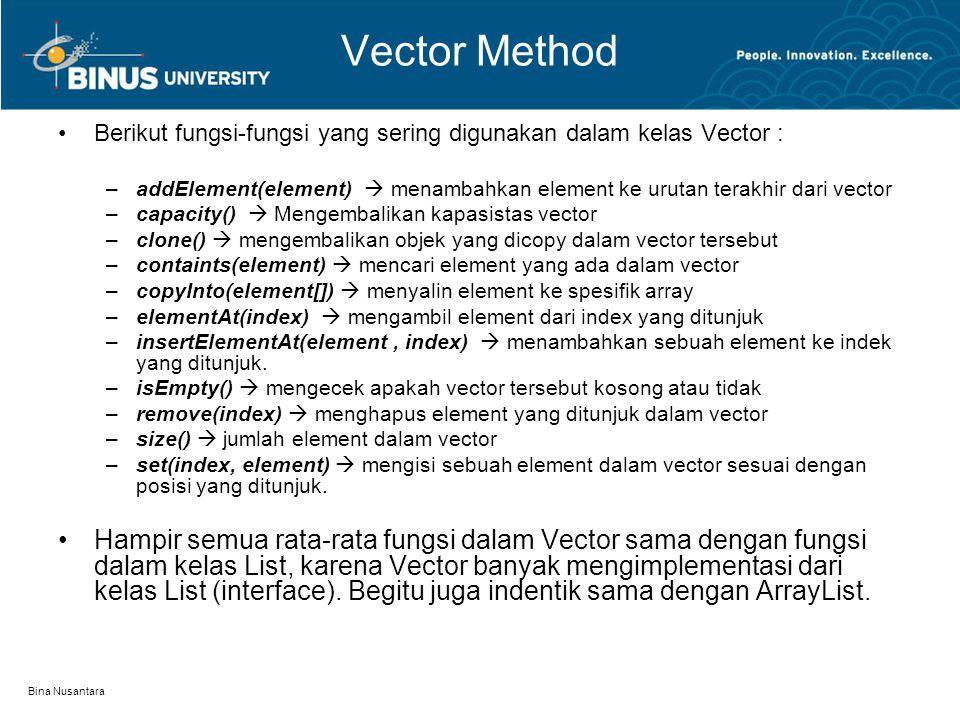 Bina Nusantara Vector Method Berikut fungsi-fungsi yang sering digunakan dalam kelas Vector : –addElement(element)  menambahkan element ke urutan ter