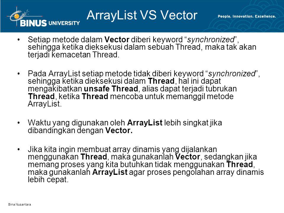 """Bina Nusantara ArrayList VS Vector Setiap metode dalam Vector diberi keyword """"synchronized"""", sehingga ketika dieksekusi dalam sebuah Thread, maka tak"""