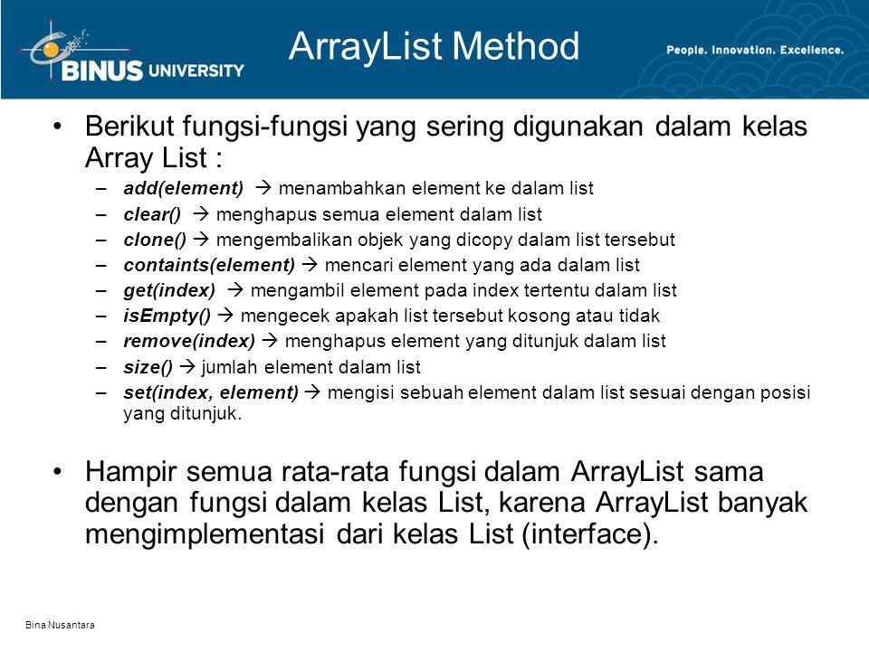 Bina Nusantara ArrayList Method Berikut fungsi-fungsi yang sering digunakan dalam kelas Array List : –add(element)  menambahkan element ke dalam list