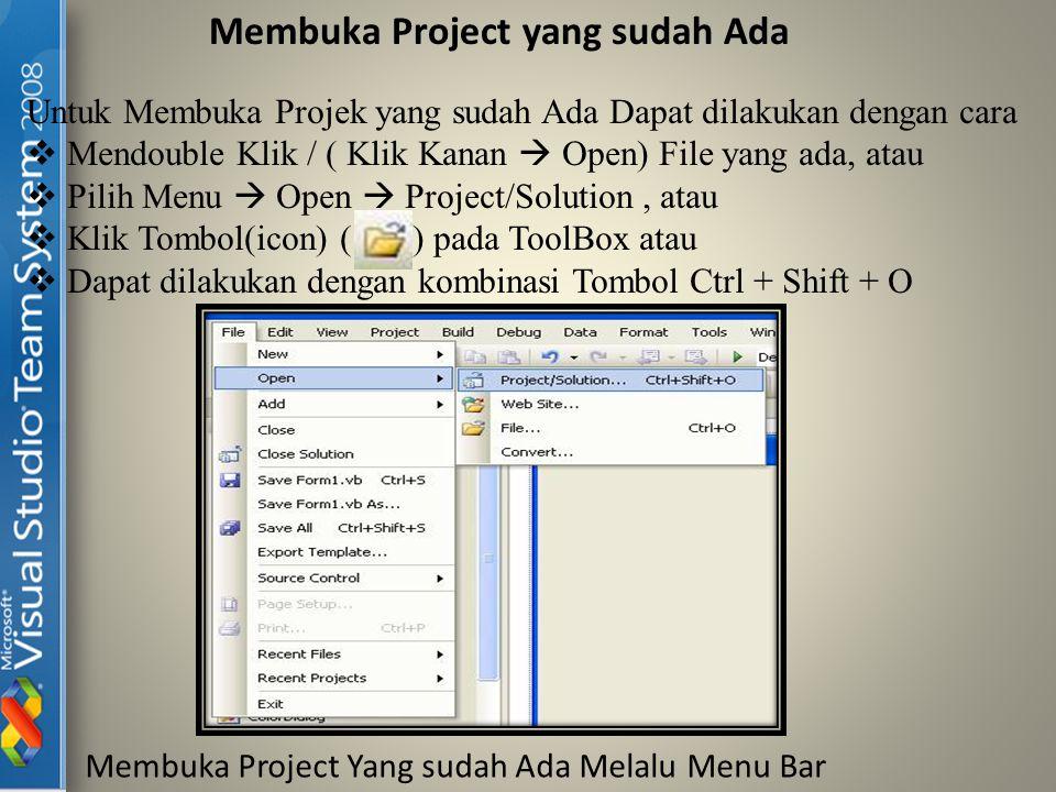 Membuka Project yang sudah Ada Untuk Membuka Projek yang sudah Ada Dapat dilakukan dengan cara  Mendouble Klik / ( Klik Kanan  Open) File yang ada,