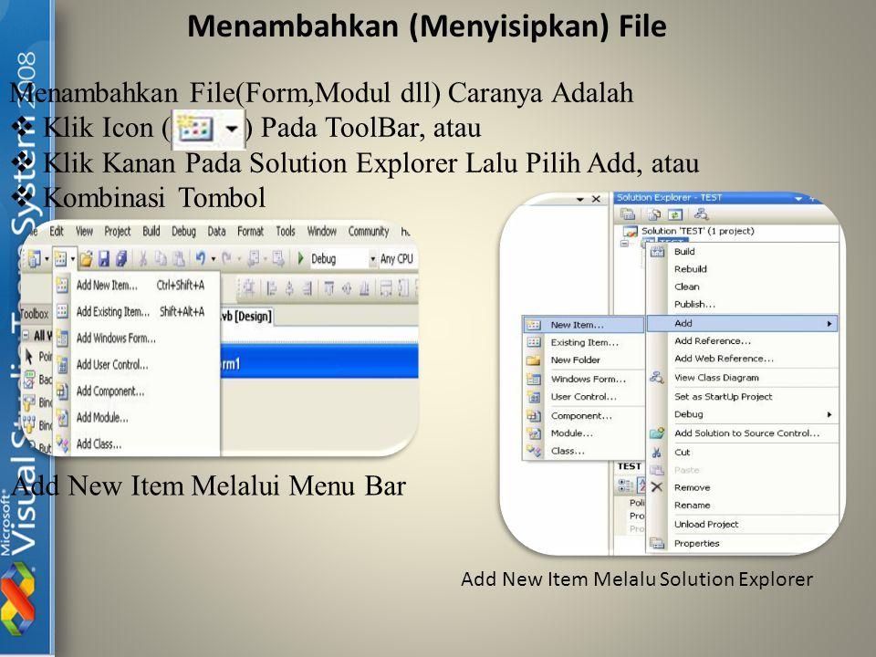 Menambahkan (Menyisipkan) File Menambahkan File(Form,Modul dll) Caranya Adalah  Klik Icon ( ) Pada ToolBar, atau  Klik Kanan Pada Solution Explorer