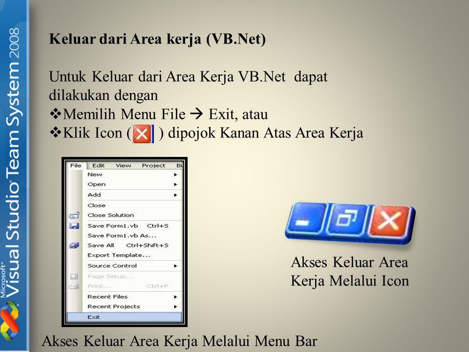 Keluar dari Area kerja (VB.Net) Untuk Keluar dari Area Kerja VB.Net dapat dilakukan dengan  Memilih Menu File  Exit, atau  Klik Icon ( ) dipojok Ka