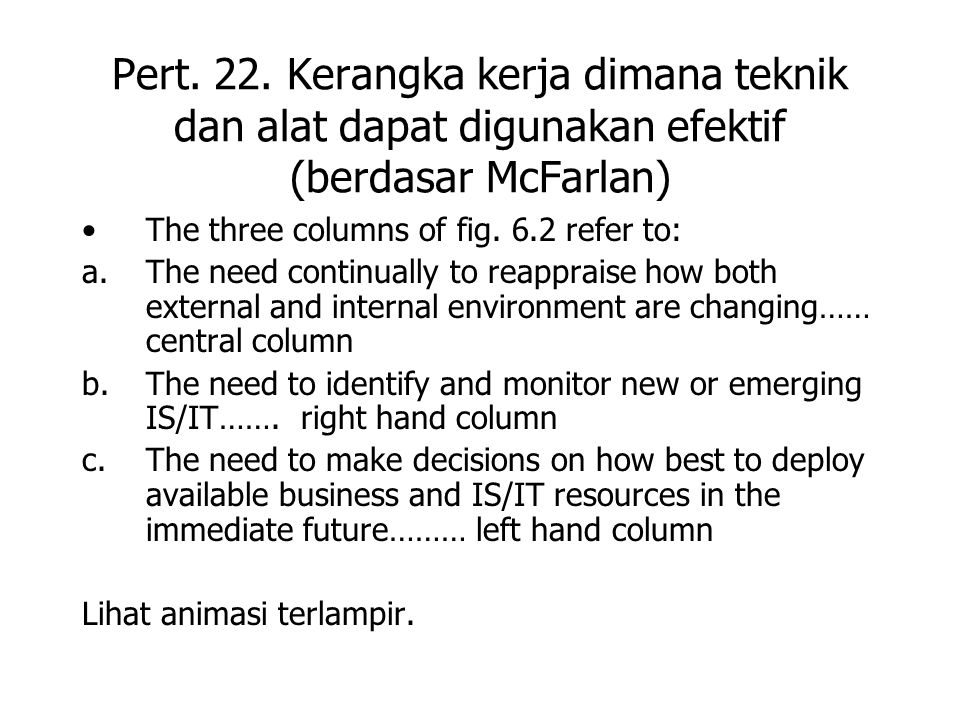 Pert. 22. Kerangka kerja dimana teknik dan alat dapat digunakan efektif (berdasar McFarlan) The three columns of fig. 6.2 refer to: a.The need continu