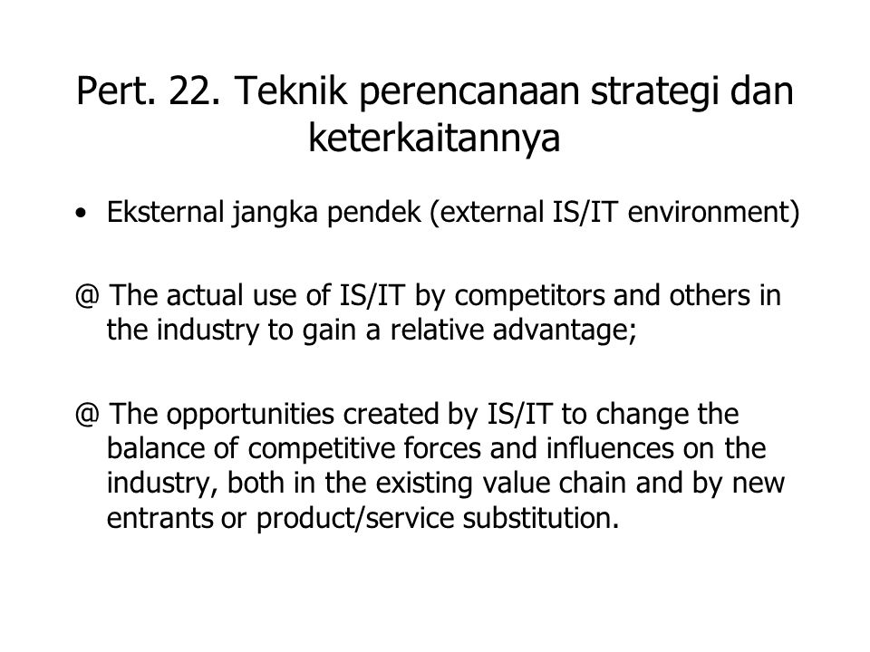 Eksternal jangka pendek (external IS/IT environment) @ The actual use of IS/IT by competitors and others in the industry to gain a relative advantage;