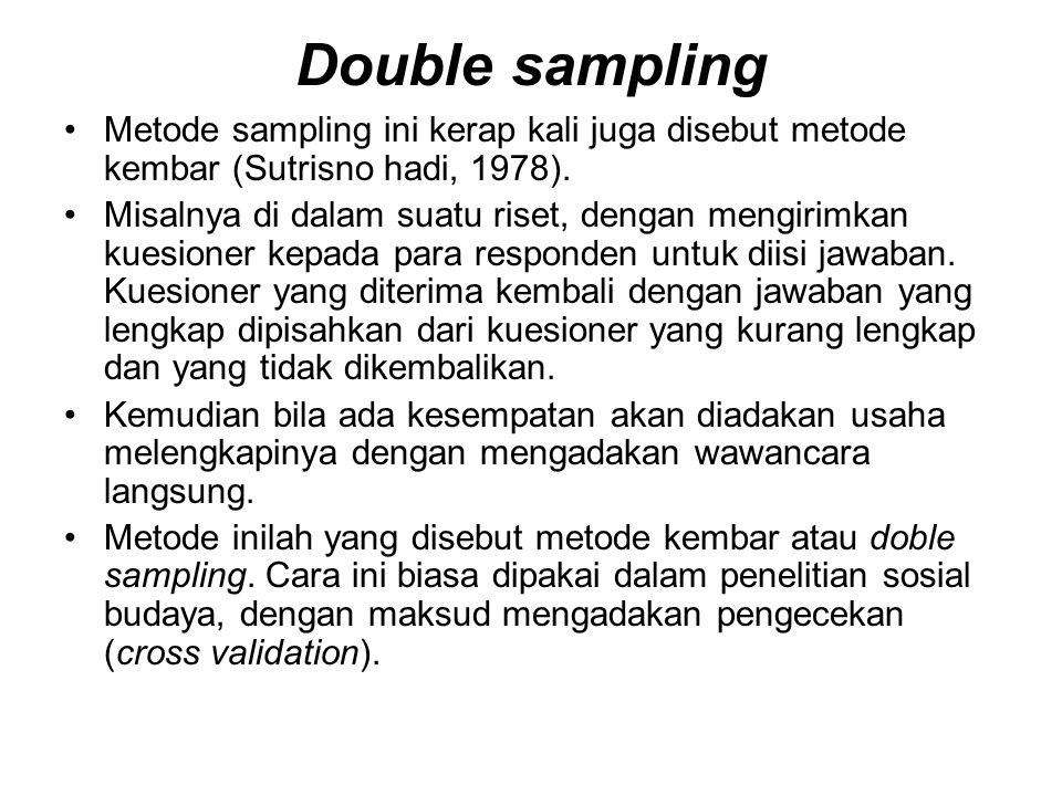 Double sampling Metode sampling ini kerap kali juga disebut metode kembar (Sutrisno hadi, 1978). Misalnya di dalam suatu riset, dengan mengirimkan kue