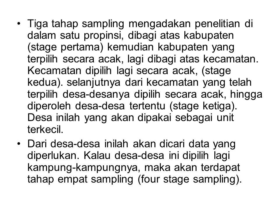 Tiga tahap sampling mengadakan penelitian di dalam satu propinsi, dibagi atas kabupaten (stage pertama) kemudian kabupaten yang terpilih secara acak,