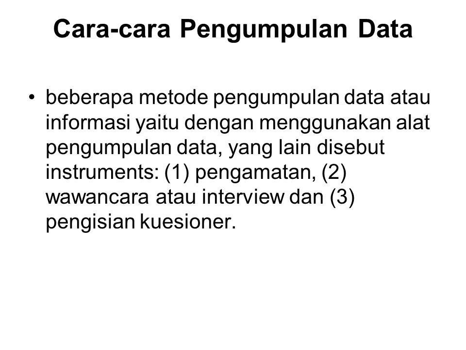 Cara-cara Pengumpulan Data beberapa metode pengumpulan data atau informasi yaitu dengan menggunakan alat pengumpulan data, yang lain disebut instrumen