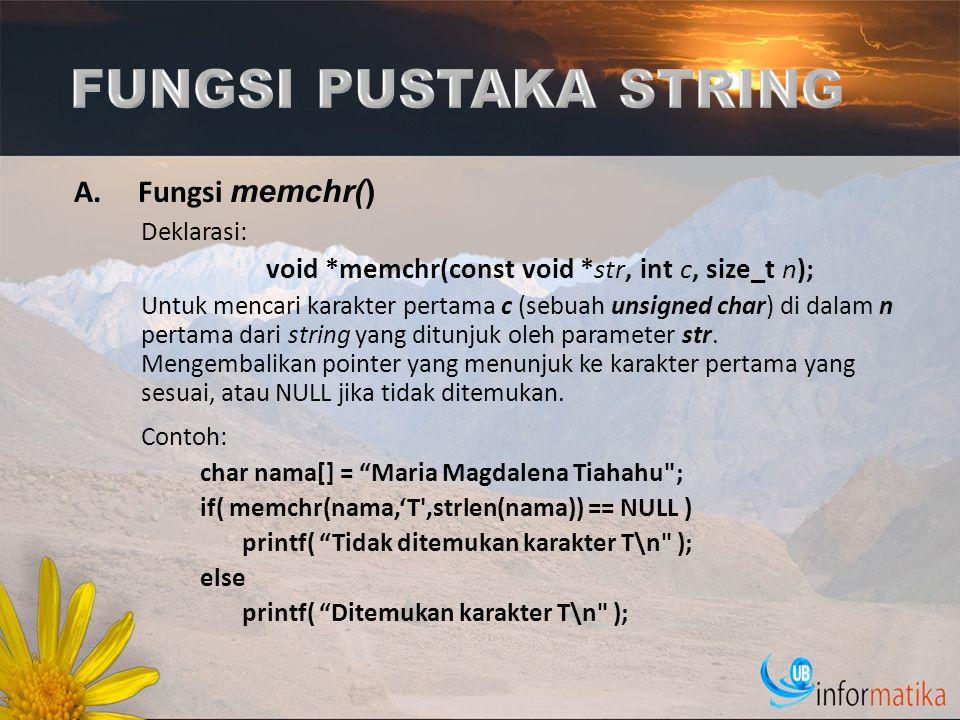 A.Fungsi memchr() Deklarasi: void *memchr(const void *str, int c, size_t n); Untuk mencari karakter pertama c (sebuah unsigned char) di dalam n pertam