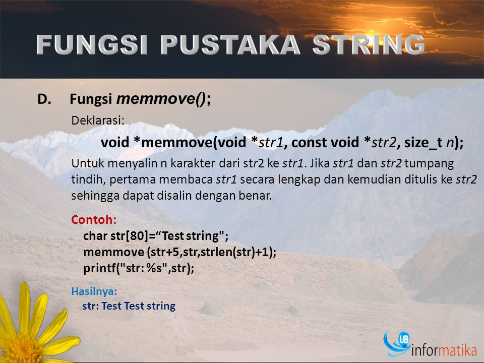 D.Fungsi memmove(); Deklarasi: void *memmove(void *str1, const void *str2, size_t n); Untuk menyalin n karakter dari str2 ke str1. Jika str1 dan str2
