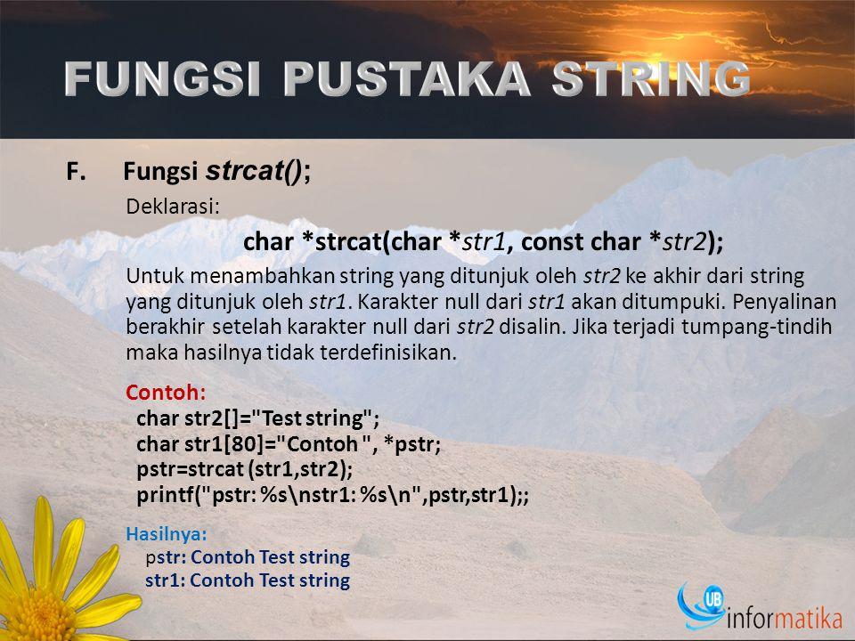 F.Fungsi strcat(); Deklarasi: char *strcat(char *str1, const char *str2); Untuk menambahkan string yang ditunjuk oleh str2 ke akhir dari string yang d