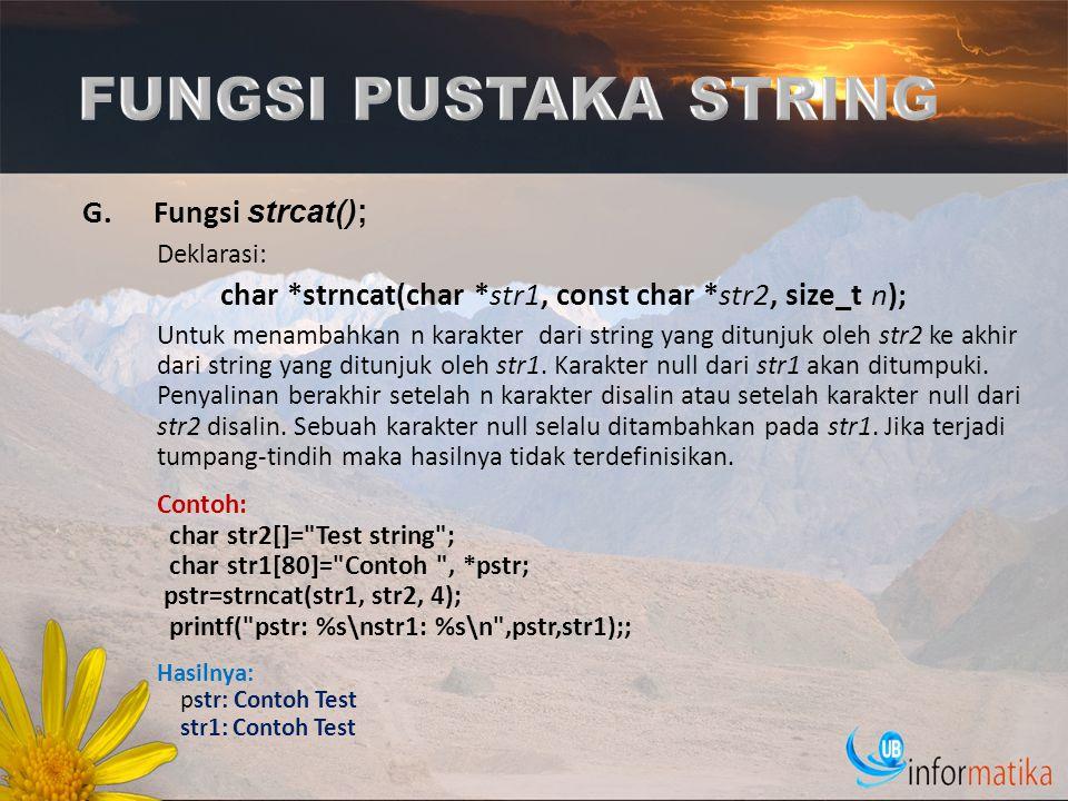 G.Fungsi strcat(); Deklarasi: char *strncat(char *str1, const char *str2, size_t n); Untuk menambahkan n karakter dari string yang ditunjuk oleh str2