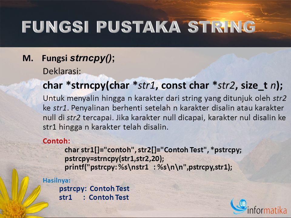 M.Fungsi strncpy(); Deklarasi: char *strncpy(char *str1, const char *str2, size_t n); Untuk menyalin hingga n karakter dari string yang ditunjuk oleh