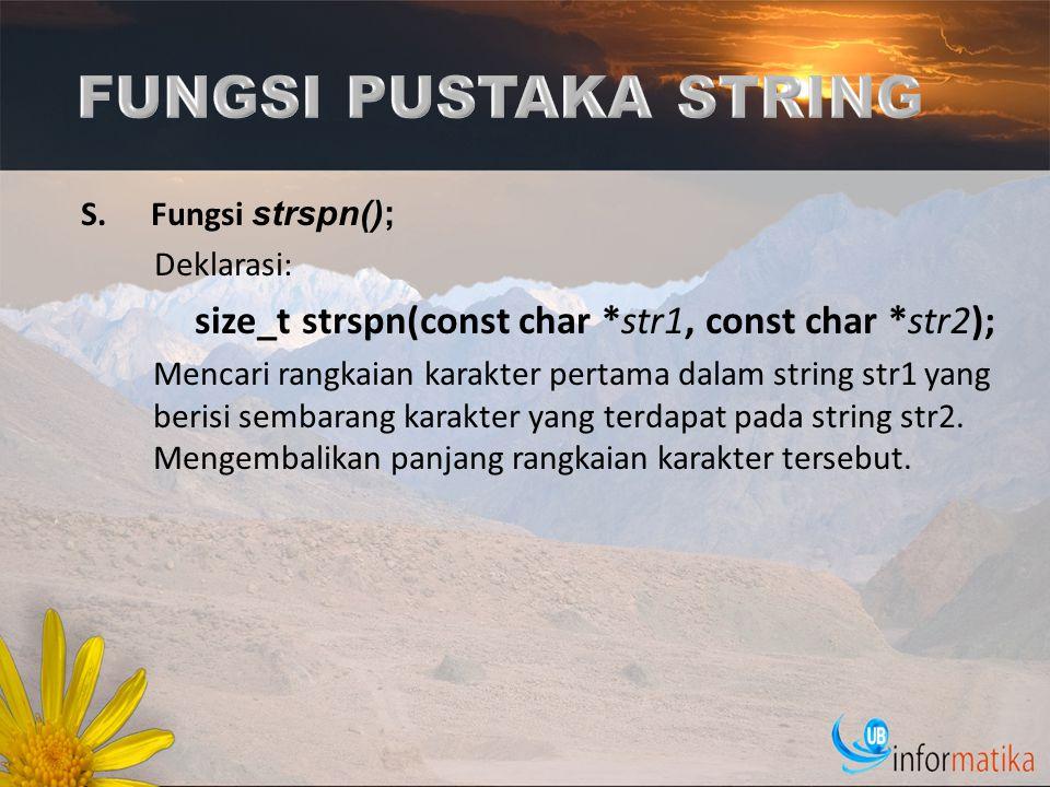 S.Fungsi strspn(); Deklarasi: size_t strspn(const char *str1, const char *str2); Mencari rangkaian karakter pertama dalam string str1 yang berisi semb