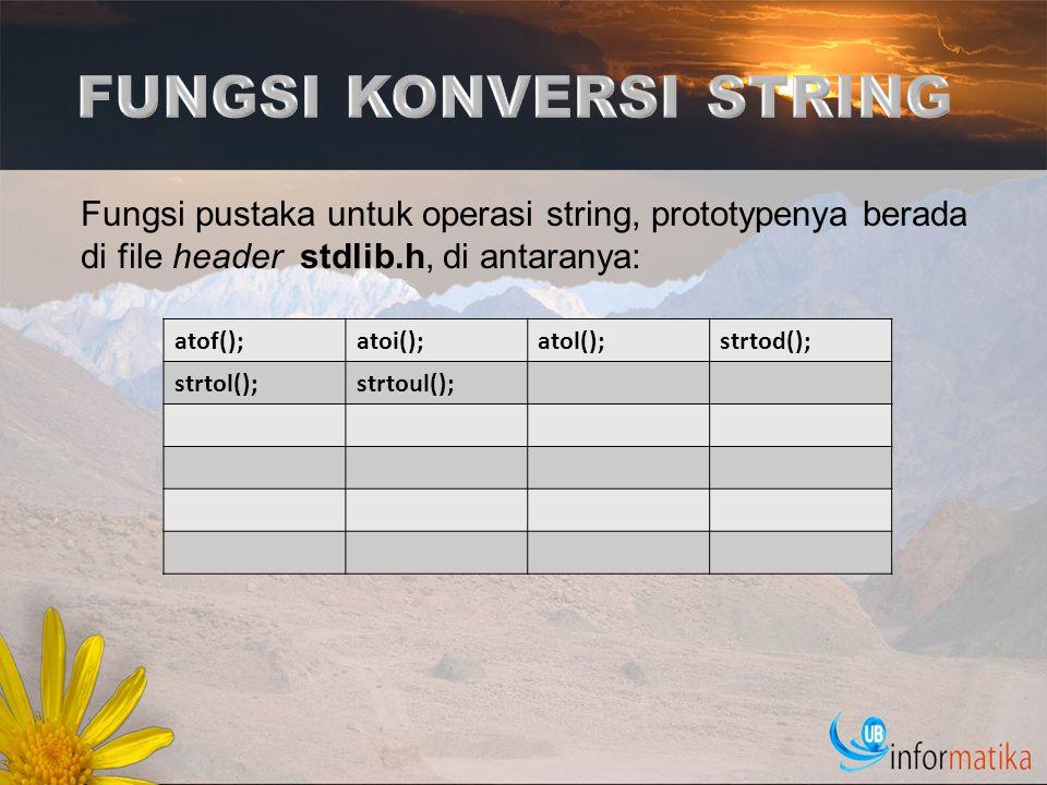 Fungsi pustaka untuk operasi string, prototypenya berada di file header stdlib.h, di antaranya: atof();atoi();atol();strtod(); strtol();strtoul();