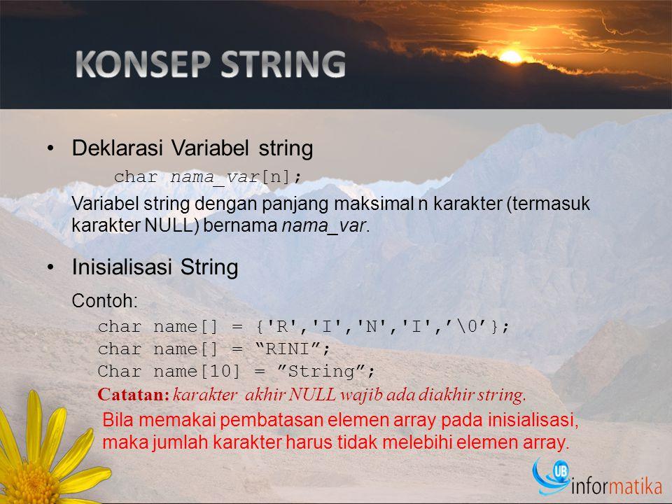Deklarasi Variabel string char nama_var[n]; Variabel string dengan panjang maksimal n karakter (termasuk karakter NULL) bernama nama_var. Inisialisasi
