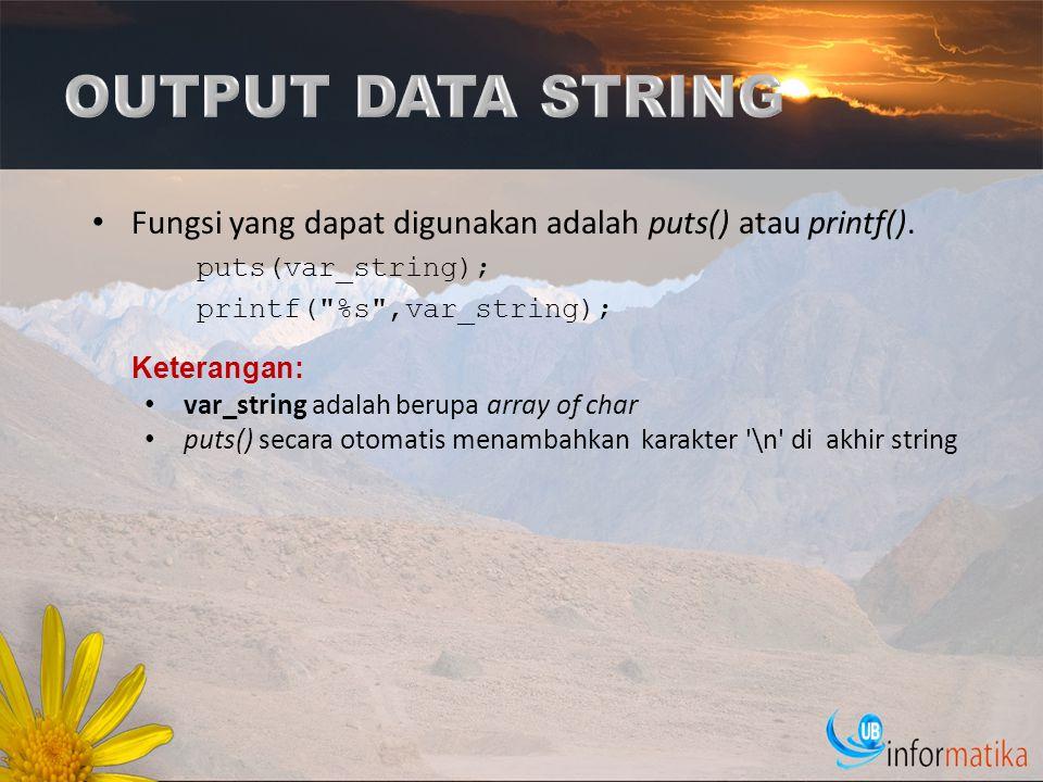 Fungsi yang dapat digunakan adalah puts() atau printf(). puts(var_string); printf(