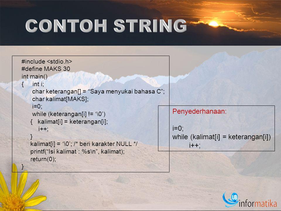 "#include #define MAKS 30 int main() { int i; char keterangan[] = ""Saya menyukai bahasa C""; char kalimat[MAKS]; i=0; while (keterangan[i] != '\0') { ka"