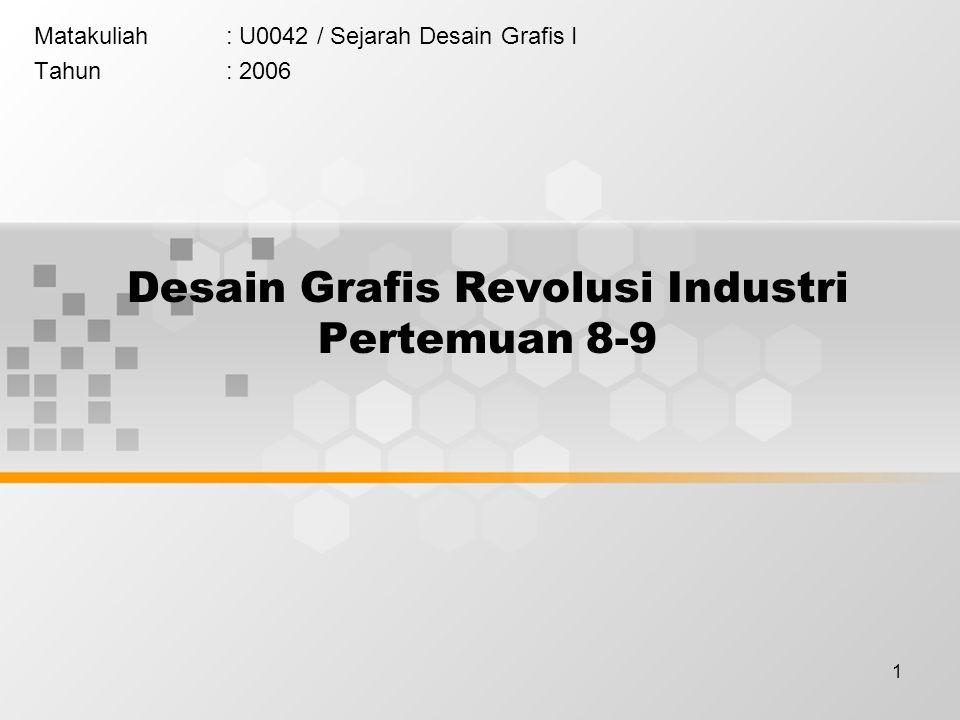 1 Desain Grafis Revolusi Industri Pertemuan 8-9 Matakuliah: U0042 / Sejarah Desain Grafis I Tahun: 2006