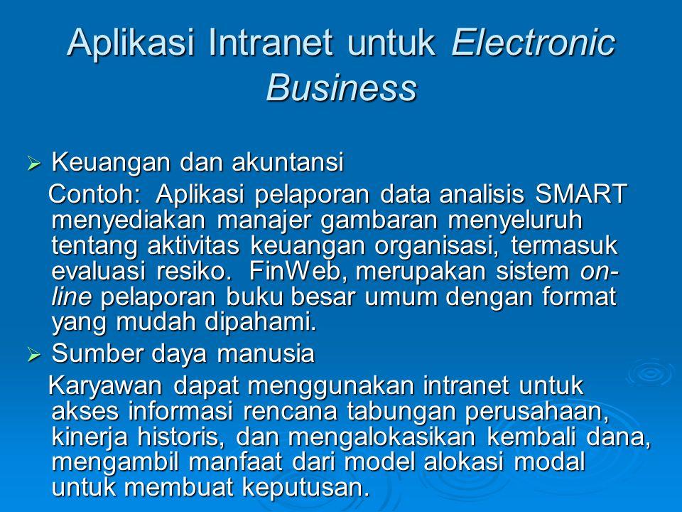Aplikasi Intranet untuk Electronic Business  Keuangan dan akuntansi Contoh: Aplikasi pelaporan data analisis SMART menyediakan manajer gambaran menye