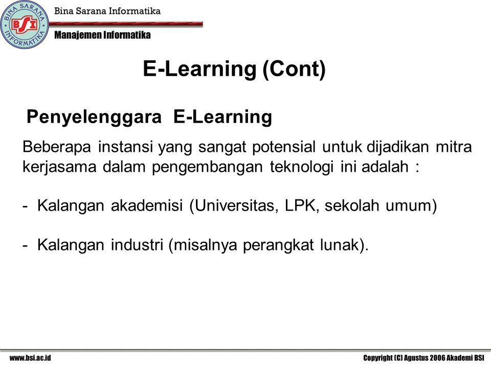 Penyelenggara E-Learning E-Learning (Cont) Beberapa instansi yang sangat potensial untuk dijadikan mitra kerjasama dalam pengembangan teknologi ini adalah : - Kalangan akademisi (Universitas, LPK, sekolah umum) - Kalangan industri (misalnya perangkat lunak).