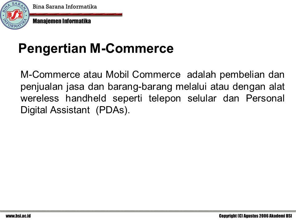 Pengertian M-Commerce M-Commerce atau Mobil Commerce adalah pembelian dan penjualan jasa dan barang-barang melalui atau dengan alat wereless handheld seperti telepon selular dan Personal Digital Assistant (PDAs).