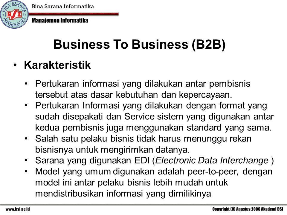 Business To Business (B2B) Karakteristik Pertukaran informasi yang dilakukan antar pembisnis tersebut atas dasar kebutuhan dan kepercayaan.