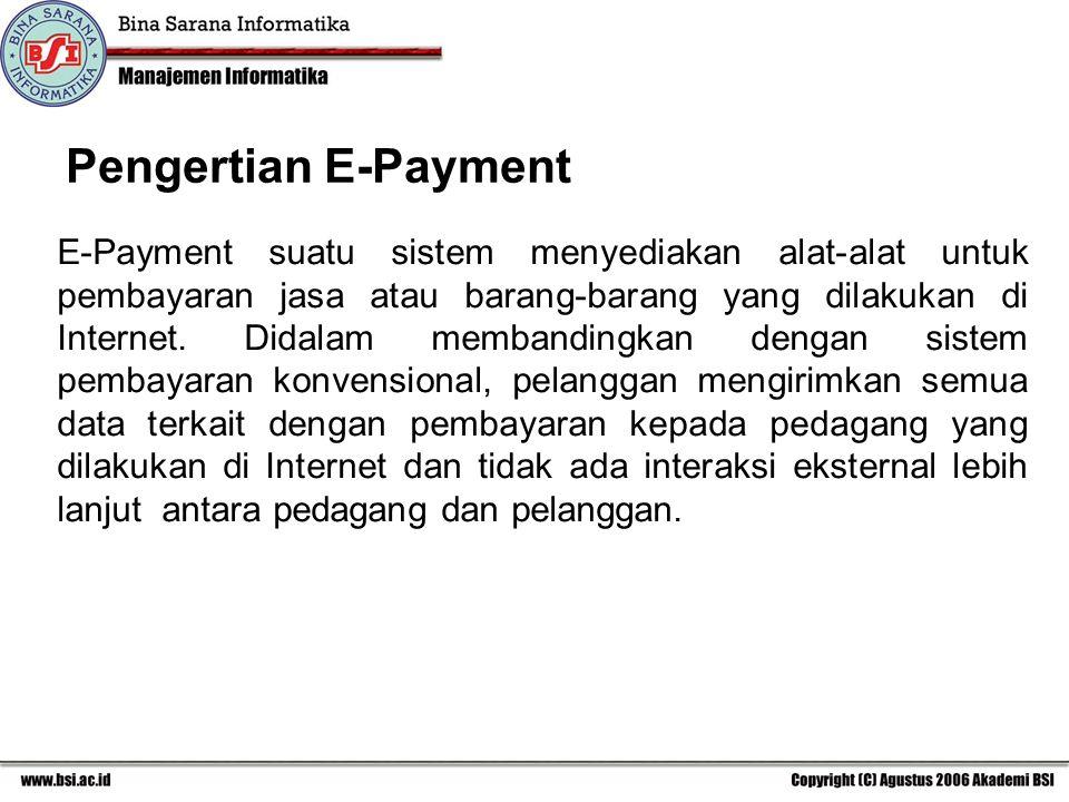 Pengertian E-Payment E-Payment suatu sistem menyediakan alat-alat untuk pembayaran jasa atau barang-barang yang dilakukan di Internet.